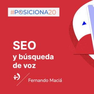 SEO y búsqueda de voz - Fernando Maciá en #Posiciona2020